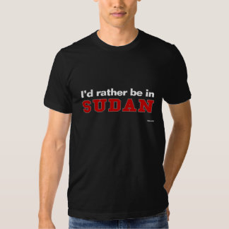 I'd Rather Be In Sudan Tshirt