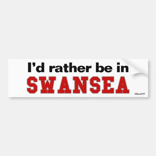 I'd Rather Be In Swansea Bumper Stickers