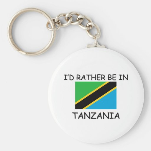 I'd rather be in Tanzania Key Chains