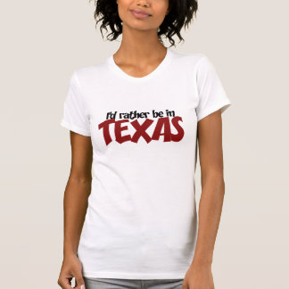 I'd rather be in Texas Tees