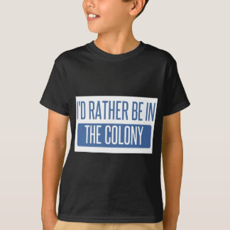 I'd rather be in The Colony T-Shirt