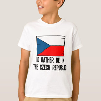 I'd Rather Be In the Czech Republic T-Shirt