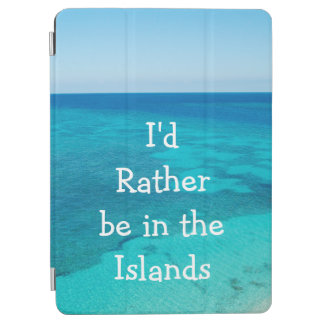 I'd Rather be in the Islands Beach Quote iPad Case iPad Air Cover