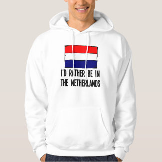 I'd Rather Be In the Netherlands Hoodie