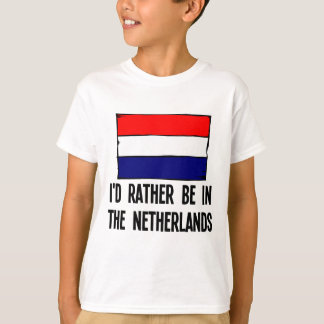 I'd Rather Be In the Netherlands T-Shirt