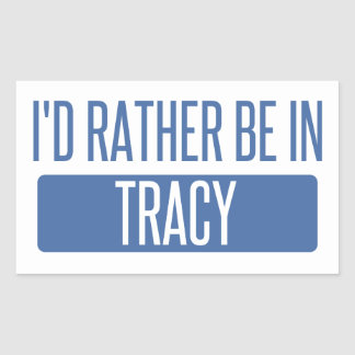 I'd rather be in Tracy Rectangular Sticker