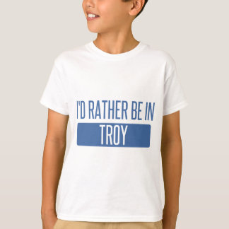 I'd rather be in Troy NY T-Shirt