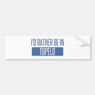 I'd rather be in Tupelo Bumper Sticker