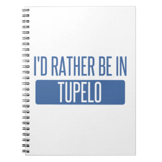 I'd rather be in Tupelo Notebooks