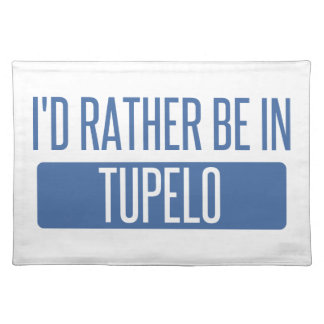 I'd rather be in Tupelo Placemat