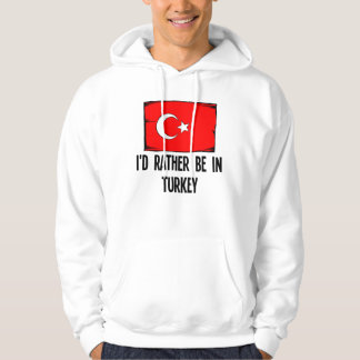 I'd Rather Be In Turkey Hoodie
