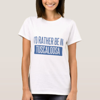 I'd rather be in Tuscaloosa T-Shirt