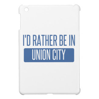 I'd rather be in Union City CA iPad Mini Cover
