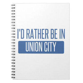 I'd rather be in Union City CA Notebook