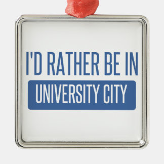 I'd rather be in University City Metal Ornament