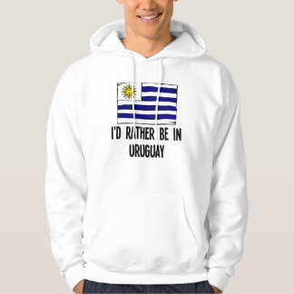 I'd Rather Be In Uruguay Hoodie