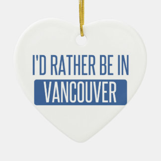 I'd rather be in Vancouver Ceramic Heart Decoration
