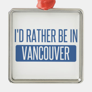 I'd rather be in Vancouver Metal Ornament