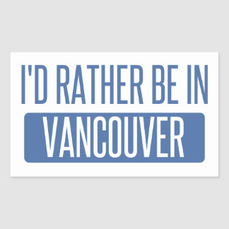 I'd rather be in Vancouver Rectangular Sticker