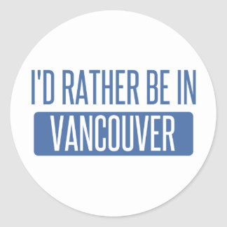 I'd rather be in Vancouver Round Sticker