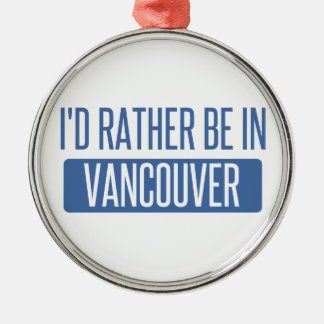 I'd rather be in Vancouver Silver-Colored Round Decoration