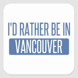 I'd rather be in Vancouver Square Sticker