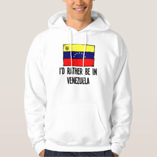 I'd Rather Be In Venezuela Hoodie