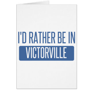 I'd rather be in Victorville Card