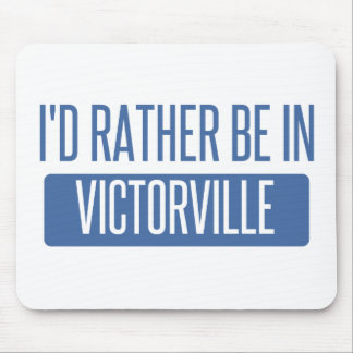 I'd rather be in Victorville Mouse Pad
