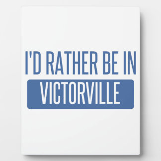 I'd rather be in Victorville Plaque