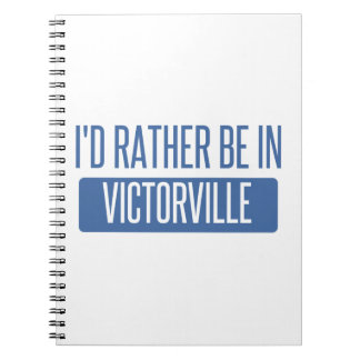 I'd rather be in Victorville Spiral Notebook