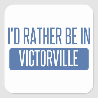 I'd rather be in Victorville Square Sticker