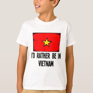 I'd Rather Be In Vietnam T-Shirt