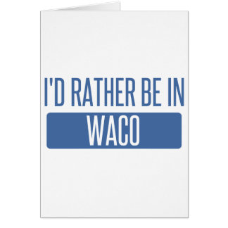 I'd rather be in Waco Card