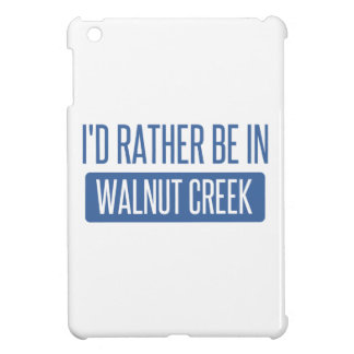 I'd rather be in Walnut Creek iPad Mini Cases