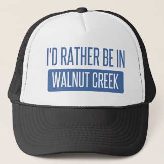 I'd rather be in Walnut Creek Trucker Hat