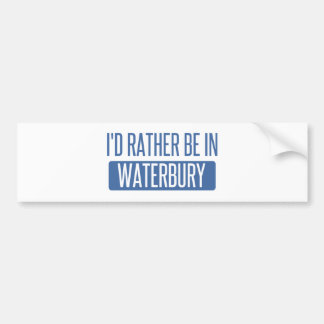 I'd rather be in Waterbury Bumper Sticker
