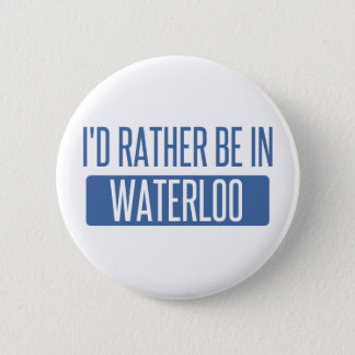 I'd rather be in Waterloo 6 Cm Round Badge