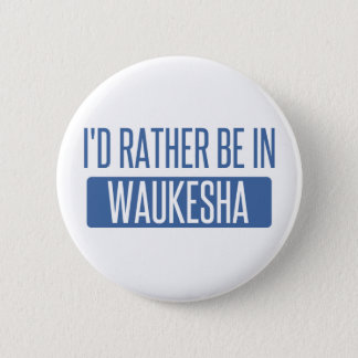I'd rather be in Waukesha 6 Cm Round Badge