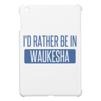 I'd rather be in Waukesha Case For The iPad Mini