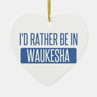 I'd rather be in Waukesha Ceramic Ornament