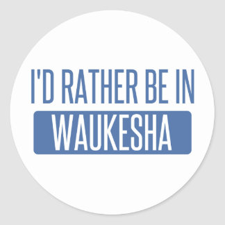 I'd rather be in Waukesha Classic Round Sticker