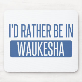 I'd rather be in Waukesha Mouse Pad