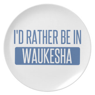 I'd rather be in Waukesha Plate
