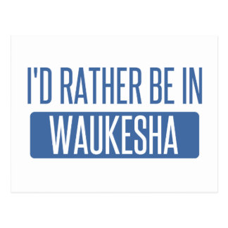 I'd rather be in Waukesha Postcard