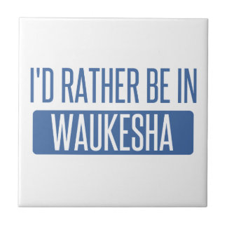 I'd rather be in Waukesha Small Square Tile