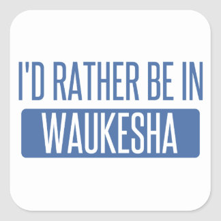 I'd rather be in Waukesha Square Sticker