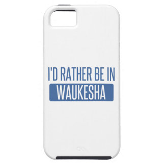 I'd rather be in Waukesha Tough iPhone 5 Case