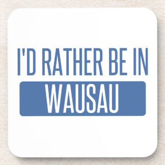 I'd rather be in Wausau Coaster