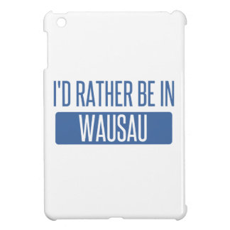 I'd rather be in Wausau iPad Mini Covers